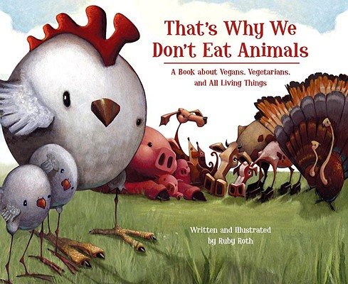 That's Why We Don't Eat Animals By Roth, Ruby